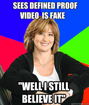 Sees defined proof         video  is fake