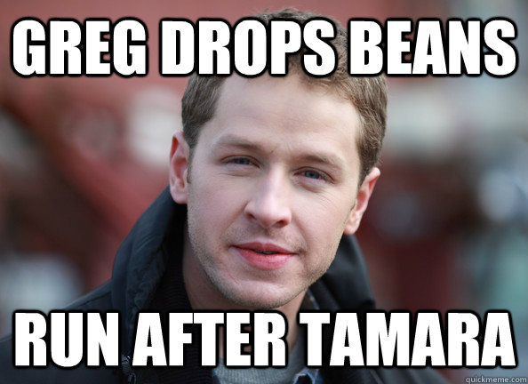 greg drops beans run after tamara  Daring Dumbass David