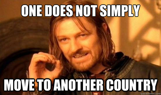 One Does Not Simply move to another country  Boromir