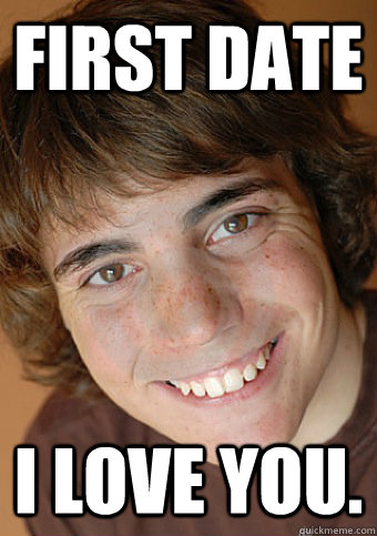 first date i love you. - first date i love you.  Overly Attached Boyfriend