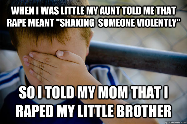 When i was little my aunt told me that Rape meant