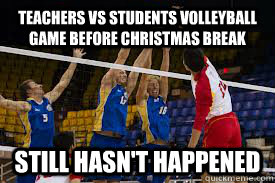 Teachers vs Students volleyball Game Before Christmas Break Still Hasn't Happened
