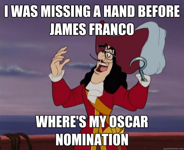 I was missing a hand before james franco where's my oscar nomination