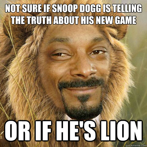 Not sure if Snoop Dogg is telling the truth about his new game OR IF HE'S LION
