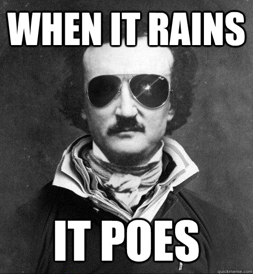 WHEN IT RAINS IT POES