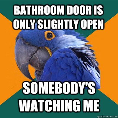 Bathroom door is only slightly open Somebody's watching me - Bathroom door is only slightly open Somebody's watching me  Paranoid Parrot