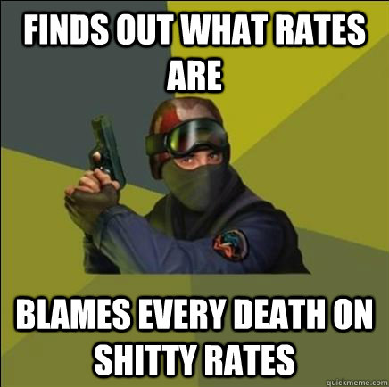 Finds out what rates are blames every death on shitty rates - Finds out what rates are blames every death on shitty rates  Advice counter