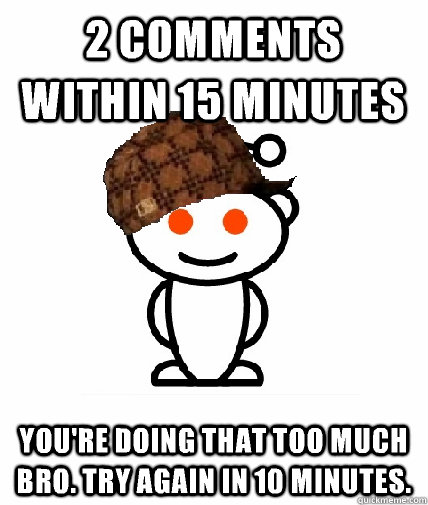 2 comments within 15 minutes You're doing that too much bro. Try again in 10 minutes. - 2 comments within 15 minutes You're doing that too much bro. Try again in 10 minutes.  Scumbag Redditor