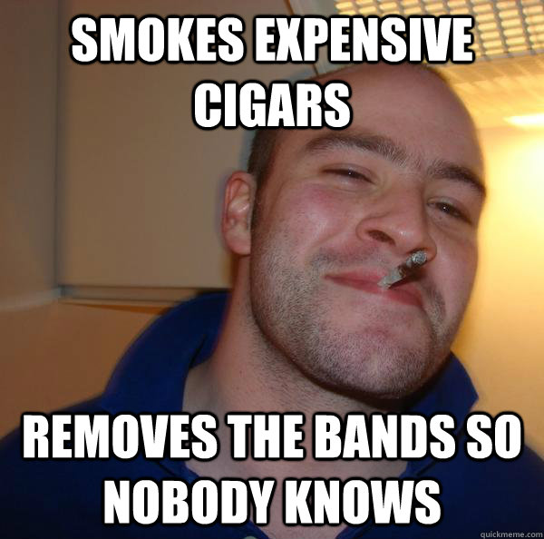 Smokes expensive cigars Removes the bands so nobody knows - Smokes expensive cigars Removes the bands so nobody knows  Misc