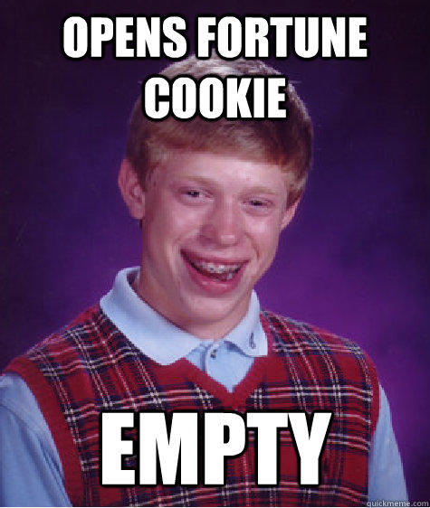 Opens Fortune Cookie EMPTY - Opens Fortune Cookie EMPTY  Bad Luck Brian