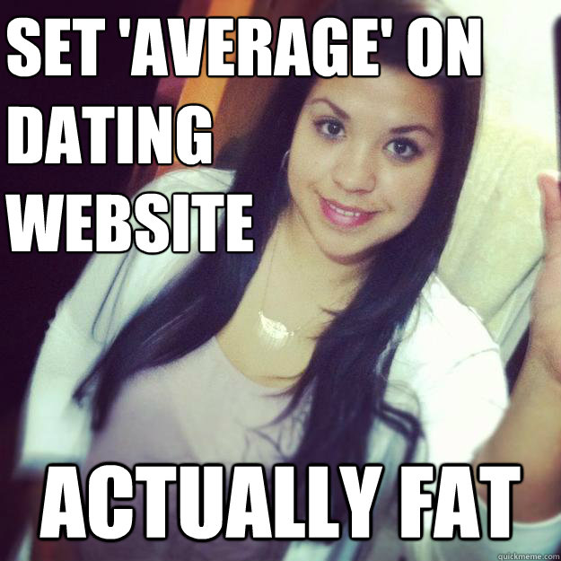 set 'average' on  dating  website actually fat