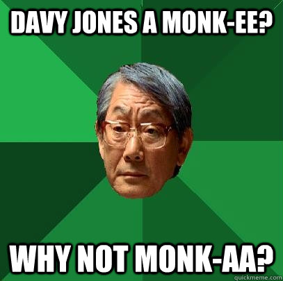 Davy Jones a Monk-ee? Why not Monk-AA? - Davy Jones a Monk-ee? Why not Monk-AA?  High Expectations Asian Father