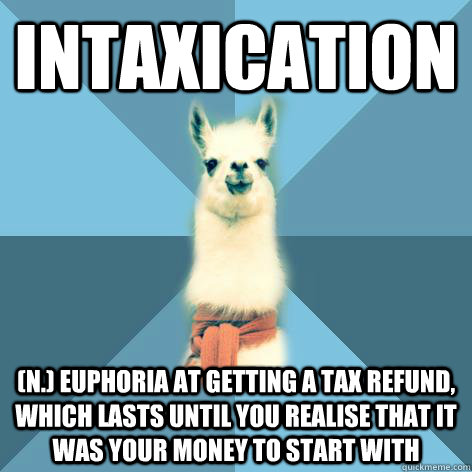 0ea3dfb853be0c510ad50ff30bf857e3066b2aba3f851f25f2edec7aa195dc6b intaxication (n ) euphoria at getting a tax refund, which lasts,Tax Refund Memes