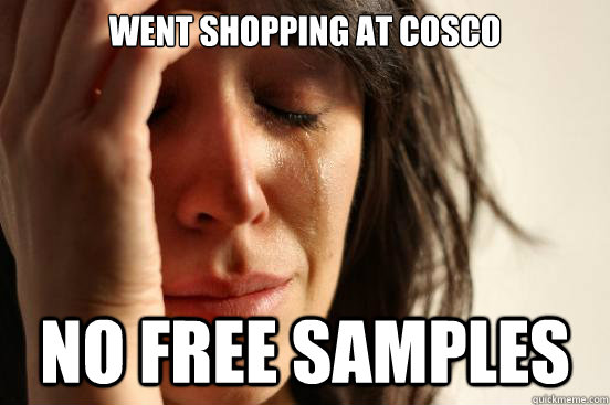 Went shopping at cosco  No free samples - Went shopping at cosco  No free samples  First World Problems