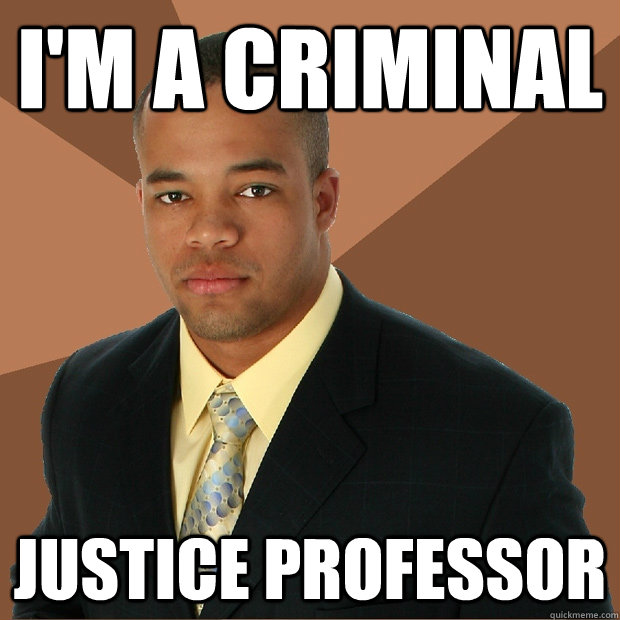 i'm a criminal justice professor - i'm a criminal justice professor  Successful Black Man