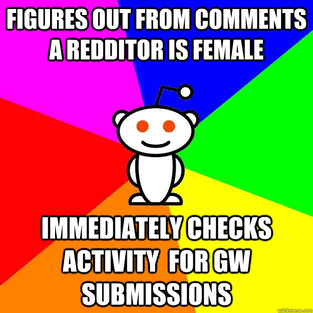 figures out from comments a redditor is female immediately checks activity  for GW submissions - figures out from comments a redditor is female immediately checks activity  for GW submissions  Reddit Alien