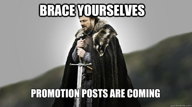 Brace yourselves promotion posts are coming - Brace yourselves promotion posts are coming  Ned stark winter is coming