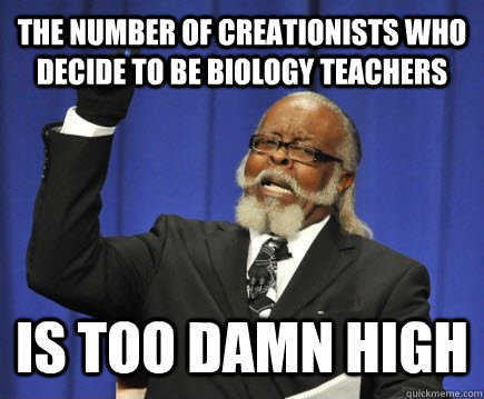 The number of creationists who decide to be biology teachers  is too damn high
