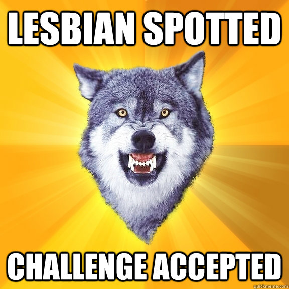 LESBIAN SPOTTED CHALLENGE ACCEPTED - LESBIAN SPOTTED CHALLENGE ACCEPTED  Courage Wolf