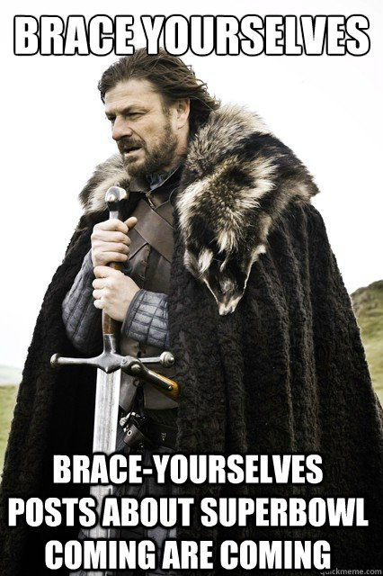 brace yourselves Brace-yourselves posts about superbowl coming are coming - brace yourselves Brace-yourselves posts about superbowl coming are coming  Brace Yourselves!
