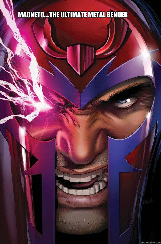 Magneto....the ultimate metal bender