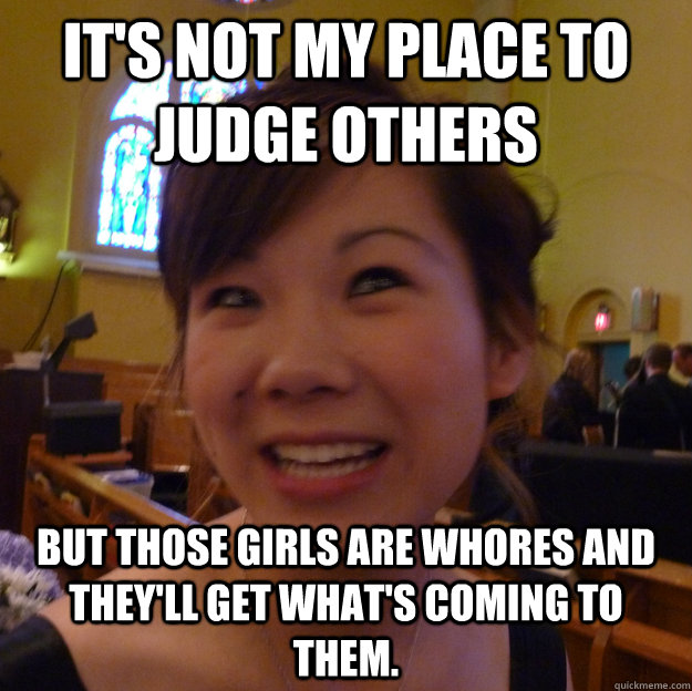 It's not my place to judge others but those girls are whores and they'll get what's coming to them.