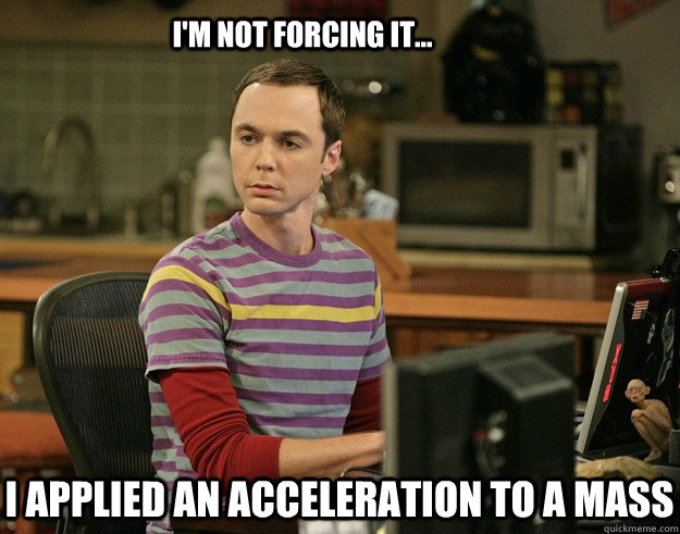 i applied an acceleration to a mass I'm not forcing it...