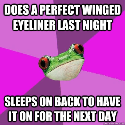 does a perfect winged eyeliner last night sleeps on back to have it on for the next day - does a perfect winged eyeliner last night sleeps on back to have it on for the next day  Foul Bachelorette Frog