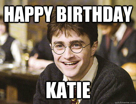 happy birthday katie - happy birthday katie  Good Guy Harry Potter