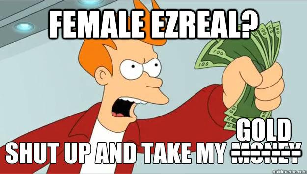 FEMALE EZREAL?                                       ------- GOLD