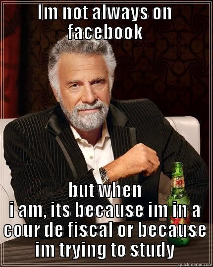 Dos equis - IM NOT ALWAYS ON FACEBOOK BUT WHEN I AM, ITS BECAUSE IM IN A COUR DE FISCAL OR BECAUSE IM TRYING TO STUDY The Most Interesting Man In The World