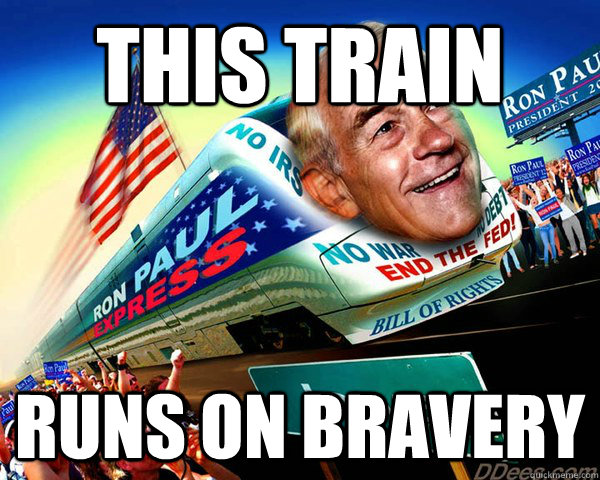 this train runs on bravery - this train runs on bravery  Ron Paul Express