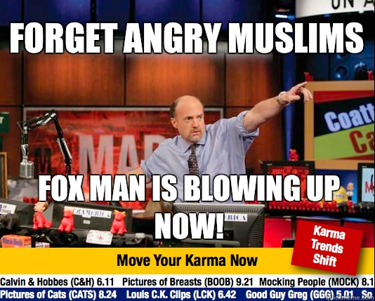 Forget angry Muslims Fox man is blowing up now!  - Forget angry Muslims Fox man is blowing up now!   Mad Karma with Jim Cramer