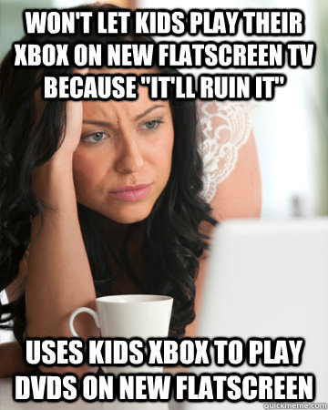 Won't let kids play their xbox on new flatscreen tv because