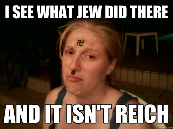 i see what jew did there and it isn't reich
