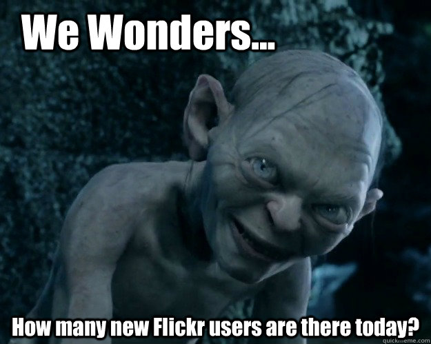 We Wonders... How many new Flickr users are there today?  Combover Gollum