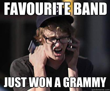 Favourite Band Just won a grammy  Sad Hipster