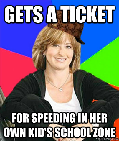 Gets a ticket for speeding in her own kid's school zone - Gets a ticket for speeding in her own kid's school zone  scumbag suburban mom