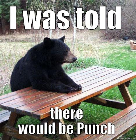 Bearly awake - I WAS TOLD THERE WOULD BE PUNCH waiting bear