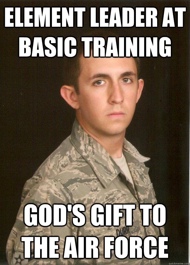 Element leader at basic training god's gift to the air force