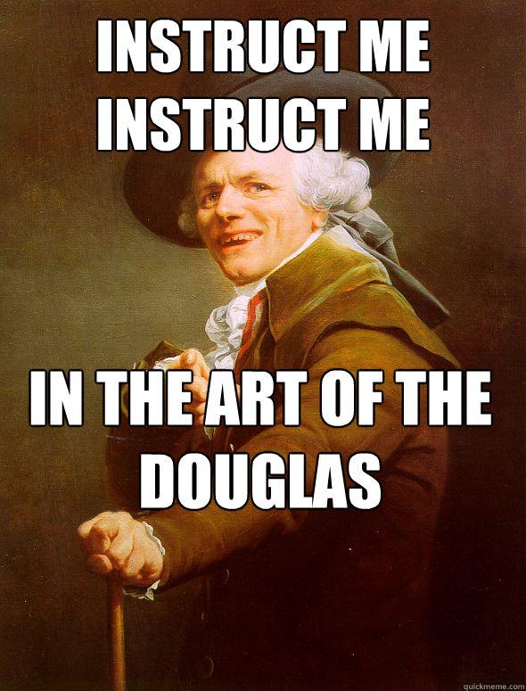 0f19b6c0c0980794d970757fa90361b17de30b12beb4d825e8ba65ef82614758 instruct me instruct me in the art of the douglas in the art of