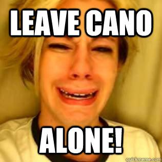 Leave cano Alone!