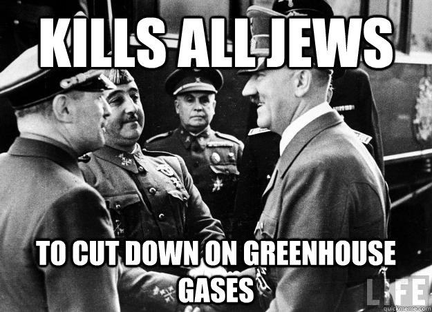 kills all jews to cut down on greenhouse gases