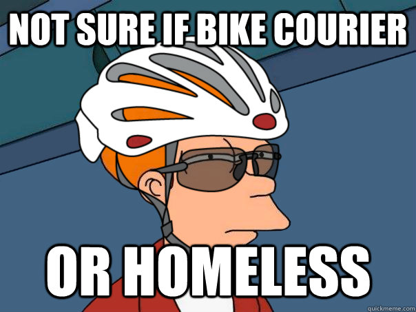 Not sure if bike courier or homeless