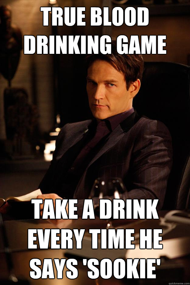 TRUE BLOOD DRINKING GAME Take a drink e