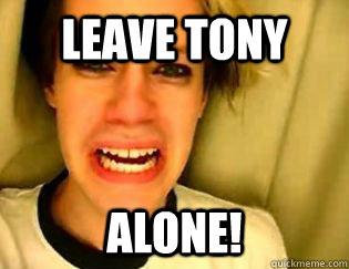 Leave Tony alone!