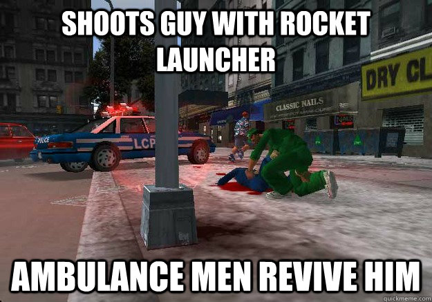 Shoots guy with rocket launcher Ambulance men revive him