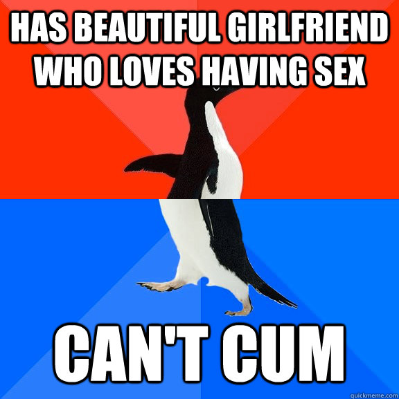 has beautiful girlfriend who loves having sex can't cum - has beautiful girlfriend who loves having sex can't cum  Socially Awesome Awkward Penguin