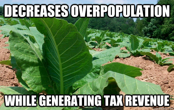 Decreases overpopulation while generating tax revenue - Decreases overpopulation while generating tax revenue  Good Guy Tobacco