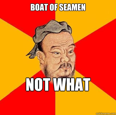boat of seamen not what  you think - boat of seamen not what  you think  Confucius says